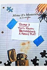 "Mister E's Mysteries: Volume 3: ""Tutti Frutti,"" ""Brotherhood,"" ""A Family Plot"" Kindle Edition"