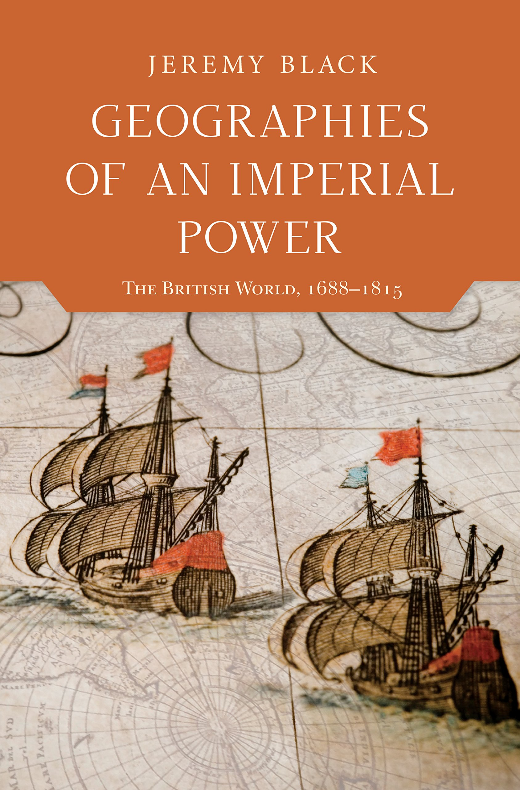 Geographies of an Imperial Power: The British World, 1688–1815