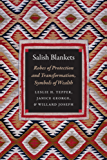 Salish Blankets: Robes of Protection and Transformation, Symbols of Wealth