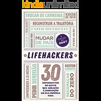 LIFEHACKERS: 30 depoimentos de gente que abraçou a disrupção em sua própria vida