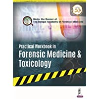 Practical Workbook in Forensic Medicine & Toxicology Under the Banner of the Bengal Academy of Forensic Medicine