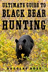 The Ultimate Guide to Black Bear Hunting Kindle Edition