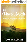 The White Rajah: The Historical Tale of Rajah James Brooke (The Williamson Papers Book 1)
