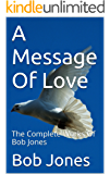 A Message Of Love : The Complete Works Of Bob Jones  (English Edition)