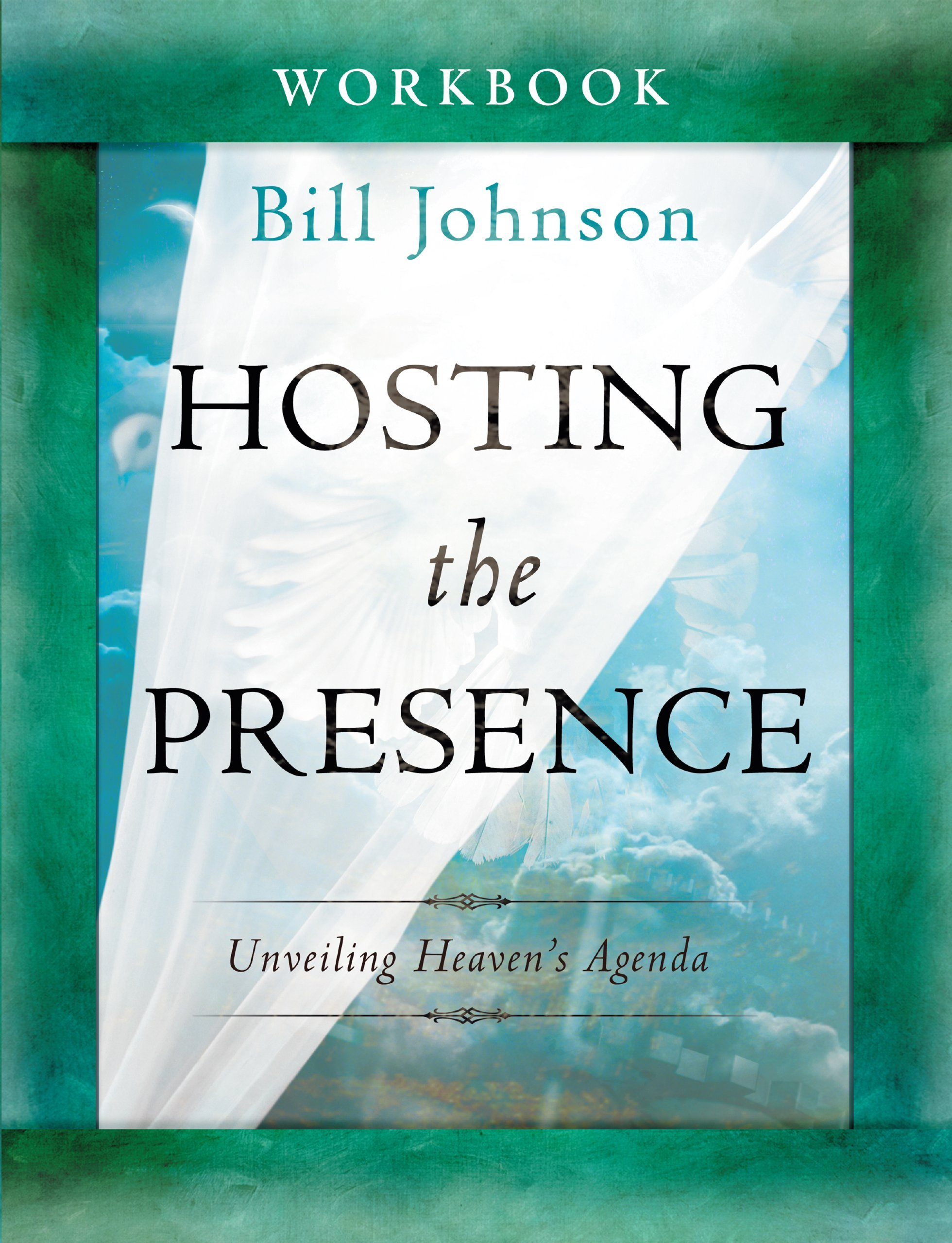 Hosting the Presence Workbook: Unveiling Heaven's Agenda by Bill Johnson  (17-Sep-2013) Paperback: Amazon.com: Books
