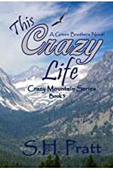 This Crazy Life: A Green Brothers Novel (Crazy Mountain Series Book 3) Kindle Edition