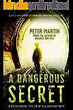 A Dangerous Secret (A Psychological Thriller with a Shocking Twist)