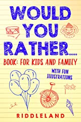 Would You Rather... Game Book: For Kids and Family: The Book of Silly Scenarios, Challenging Choices, and Hilarious Situations the Whole Family Will Love (Game Book Gift Ideas) Ages 4-6 7-9 10-12 Kindle Edition