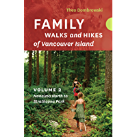Family Walks and Hikes of Vancouver Island  — Volume 2: Streams, Lakes, and Hills from Nanaimo North to Strathcona Park