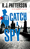 To Catch a Spy (An Ed Maddux Cold War Spy Thriller Book 2)