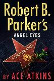 Robert B. Parker's Angel Eyes (Spenser Book 48)