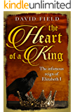 The Heart of a King: The infamous reign of Elizabeth I (The Tudor Saga Series Book 6)