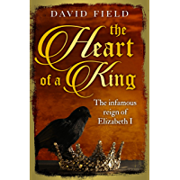 The Heart of a King: The infamous reign of Elizabeth I (The Tudor Saga Series Book 6) (English Edition)