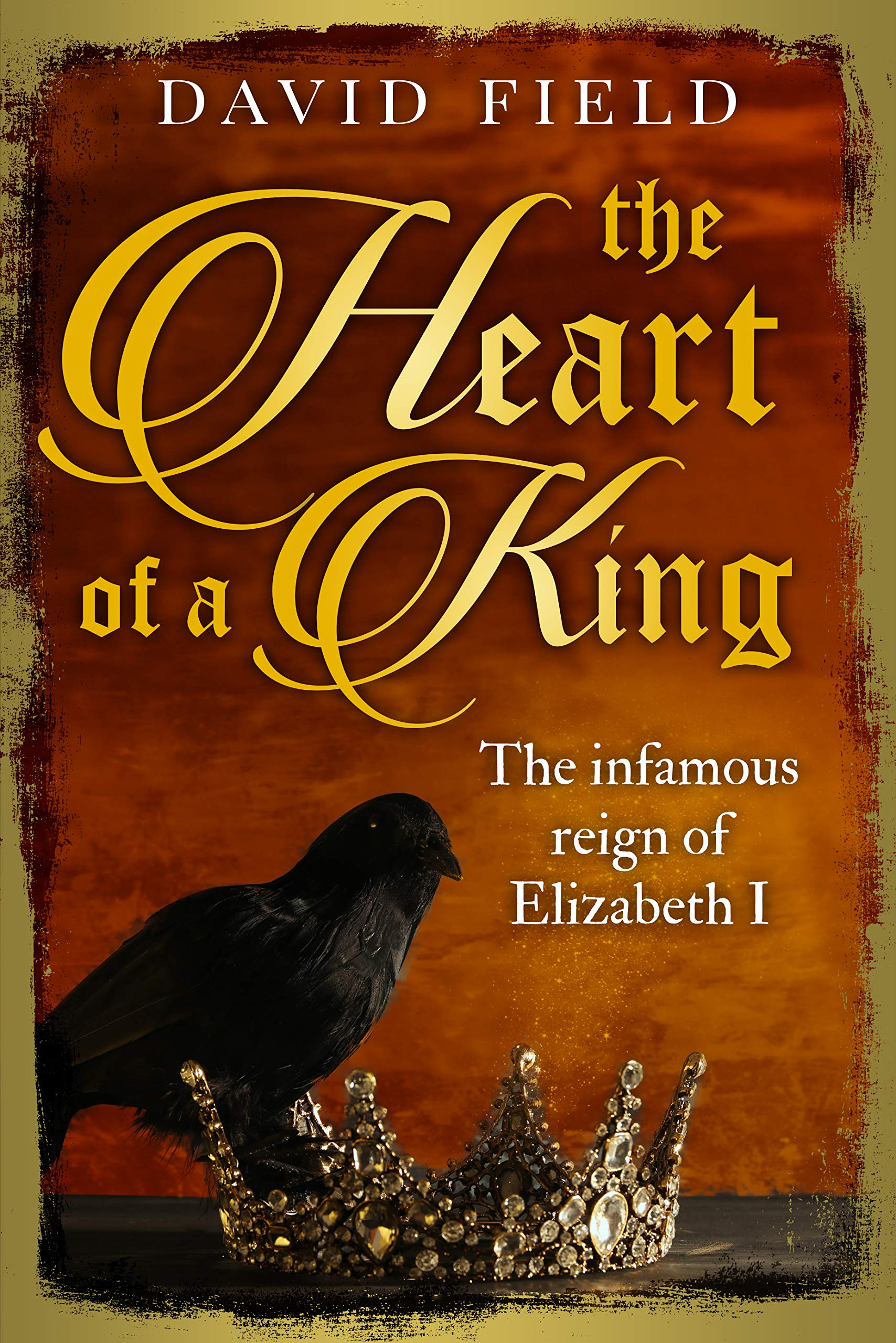The Heart of a King: The infamous reign of Elizabeth I (The Tudor Saga Series Book 6) por David Field