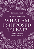 What am I Supposed to Eat?: Making sense of food confusion