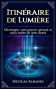 Itinéraire de Lumière: Développez votre pouvoir spirituel et soyez maître de votre destin