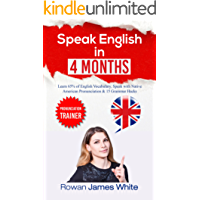 Speak English in 4 Months: The Comprehensive Guide to Learning English Pronunciation, Vocabulary and Grammar