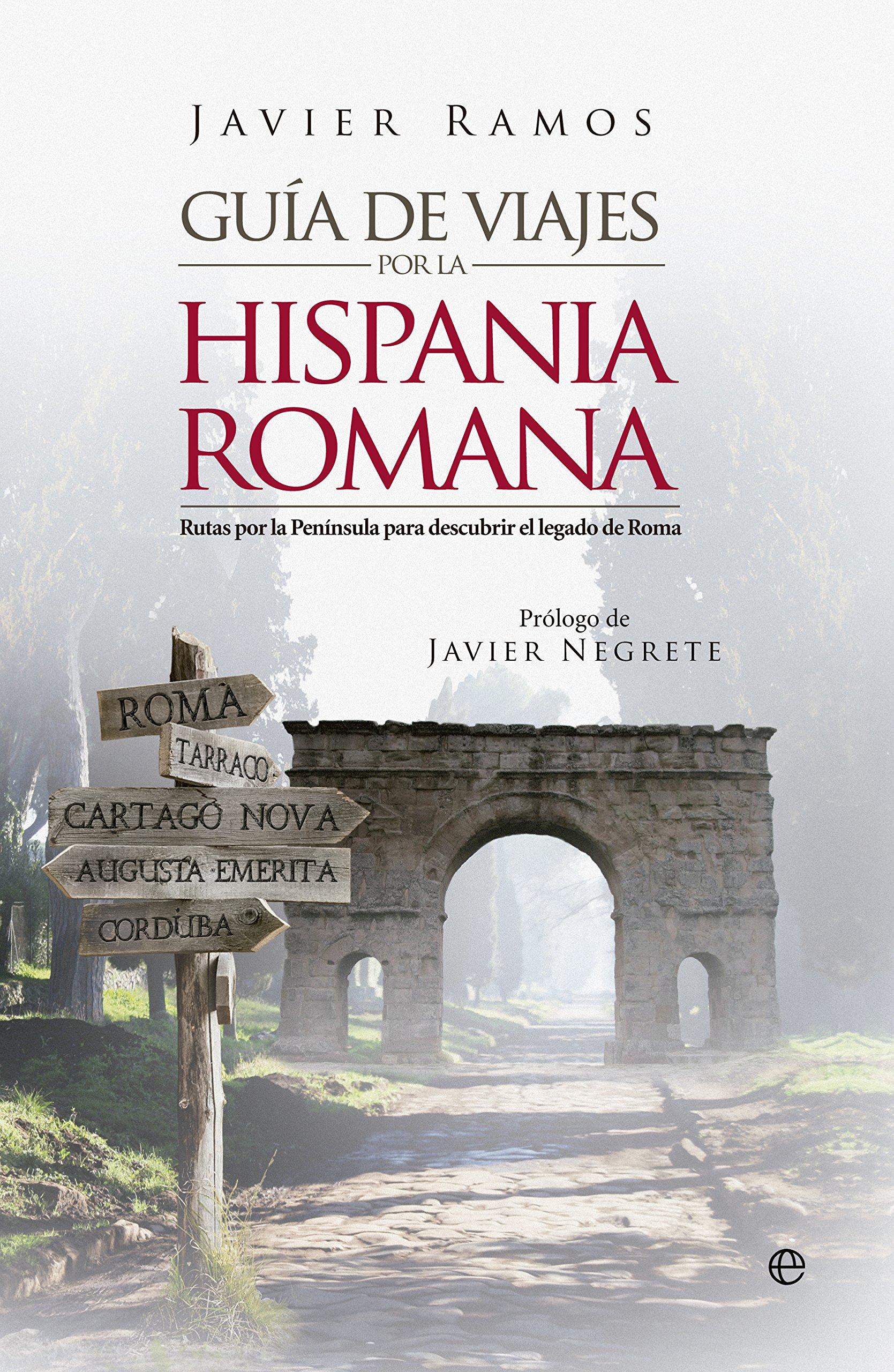 Guía De Viaje Por La Hispania Romana (Historia): Amazon.es: Ramos de los Santos, Javier, Negrete Medina, Javier: Libros