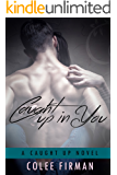 Caught Up In You (A Caught Up Novel Book 1)