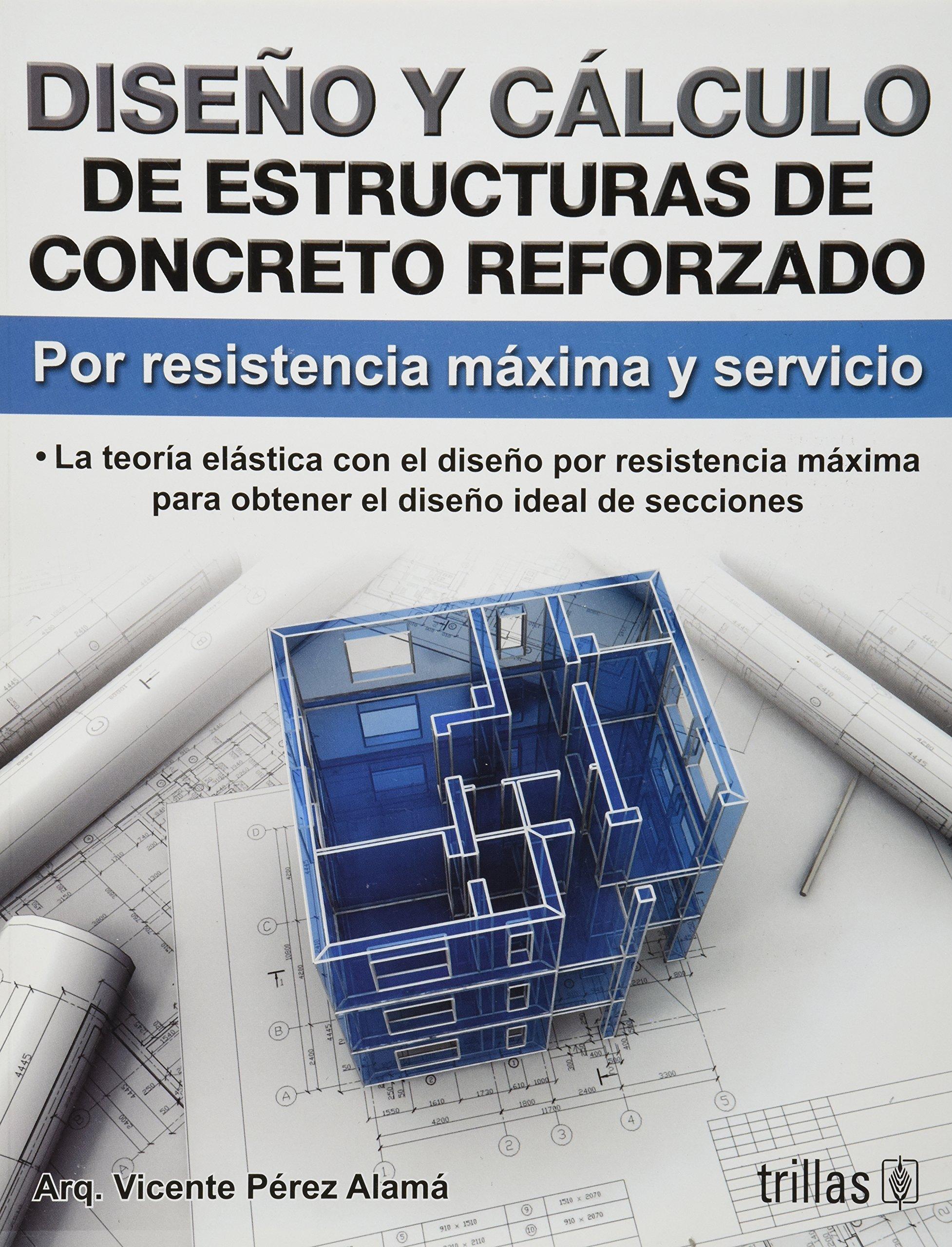 Diseno y calculo de estructuras de concreto reforzado/ Design and calculation of reinforced concrete structures: Por Resistencia Maxima Y Servicio/ for Maximum Strength and Service (Spanish Edition)