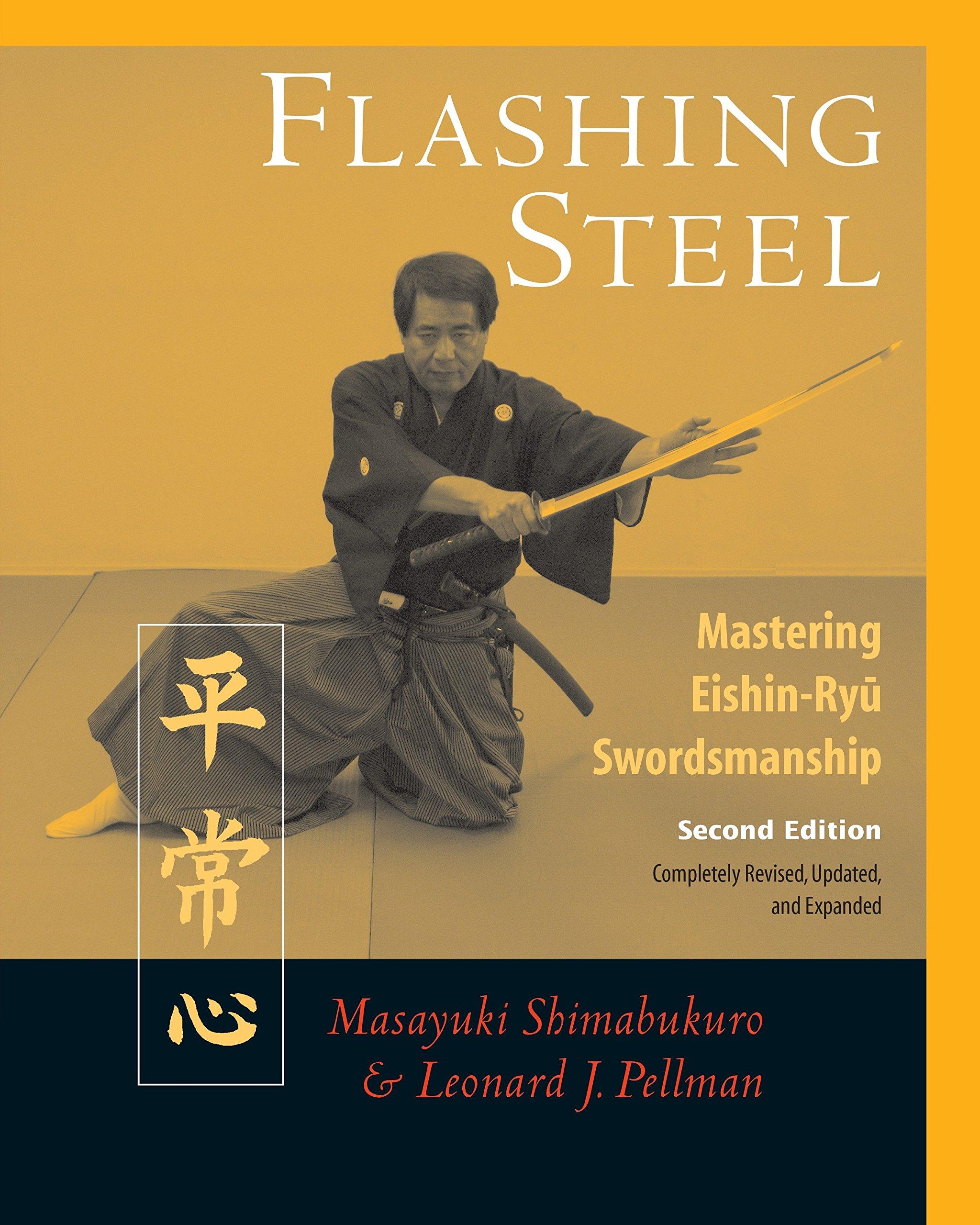 Flashing Steel, Second Edition: Mastering Eishin-Ryu Swordsmanship:  Masayuki Shimabukuro, Leonard Pellman: 9781583941973: Amazon.com: Books