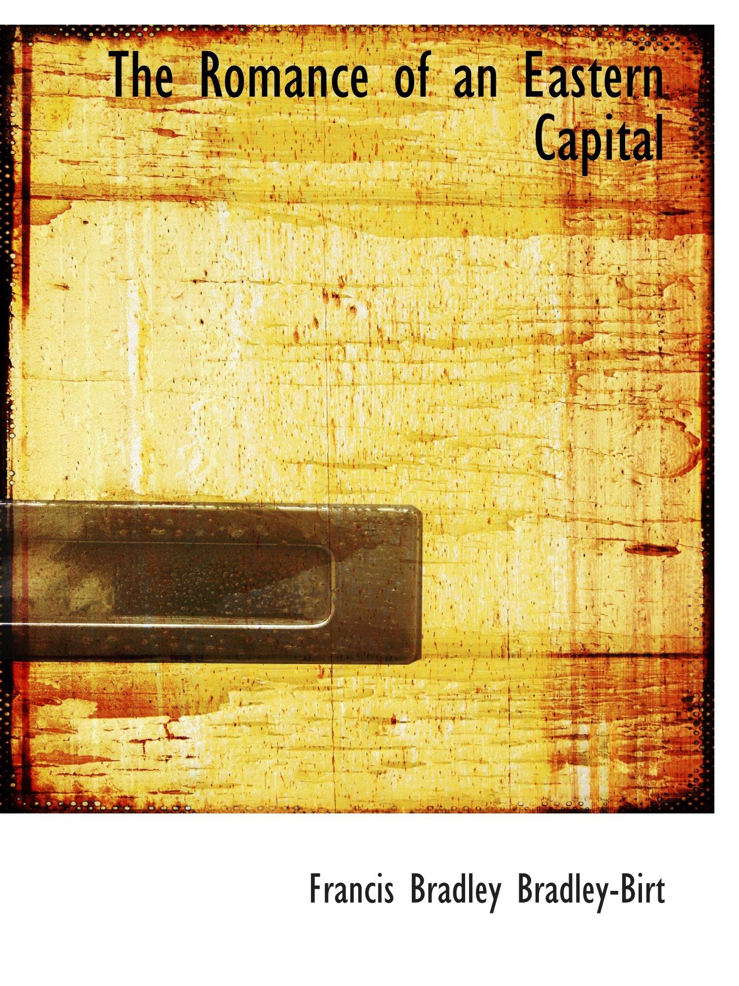 Read Online The Romance of an Eastern Capital pdf epub