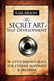 The Secret Art of Self-Development: 16 little-known rules for eternal happiness & freedom