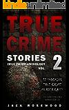 True Crime Stories Volume 2: 12 Shocking True Crime Murder Cases (True Crime Anthology) (English Edition)