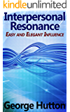 Interpersonal Resonance: Easy and Elegant Influence
