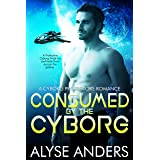Consumed by the Cyborg (Cyborg Protectors Book 1)