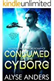 Consumed by the Cyborg (Cyborg Protectors Romance Book 1)