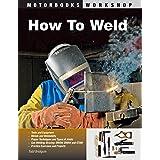 How To Weld (Motorbooks Workshop)