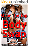 Over The Top Body Swap: A Gender Swap Transformation Erotic Story
