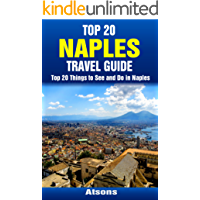 Top 20 Things to See and Do in Naples - Top 20 Naples Travel Guide (Europe Travel Series Book 24)