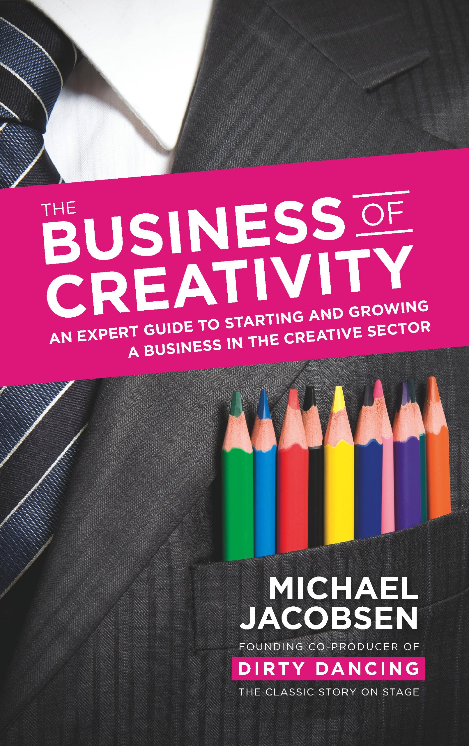 The Business of Creativity: An expert guide to starting and growing a business in the creative sector pdf epub