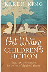 Get Writing Children's Fiction: Ideas, Tips and Exercises for Writers of Children's Fiction Kindle Edition