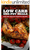 No Fuss Low Carb One Pot Meals: Easy and Healthy Everyday Recipes (Everyday Low Carb Cooking Book 1)