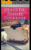 Diabetic Dessert Cookbook: Diabetic Friendly Baking And Dessert Recipes You Can Easily Make (Diabetic Diet Cookbook Book 1)