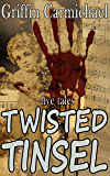 Twisted Tinsel: five tales (holiday horror short stories)