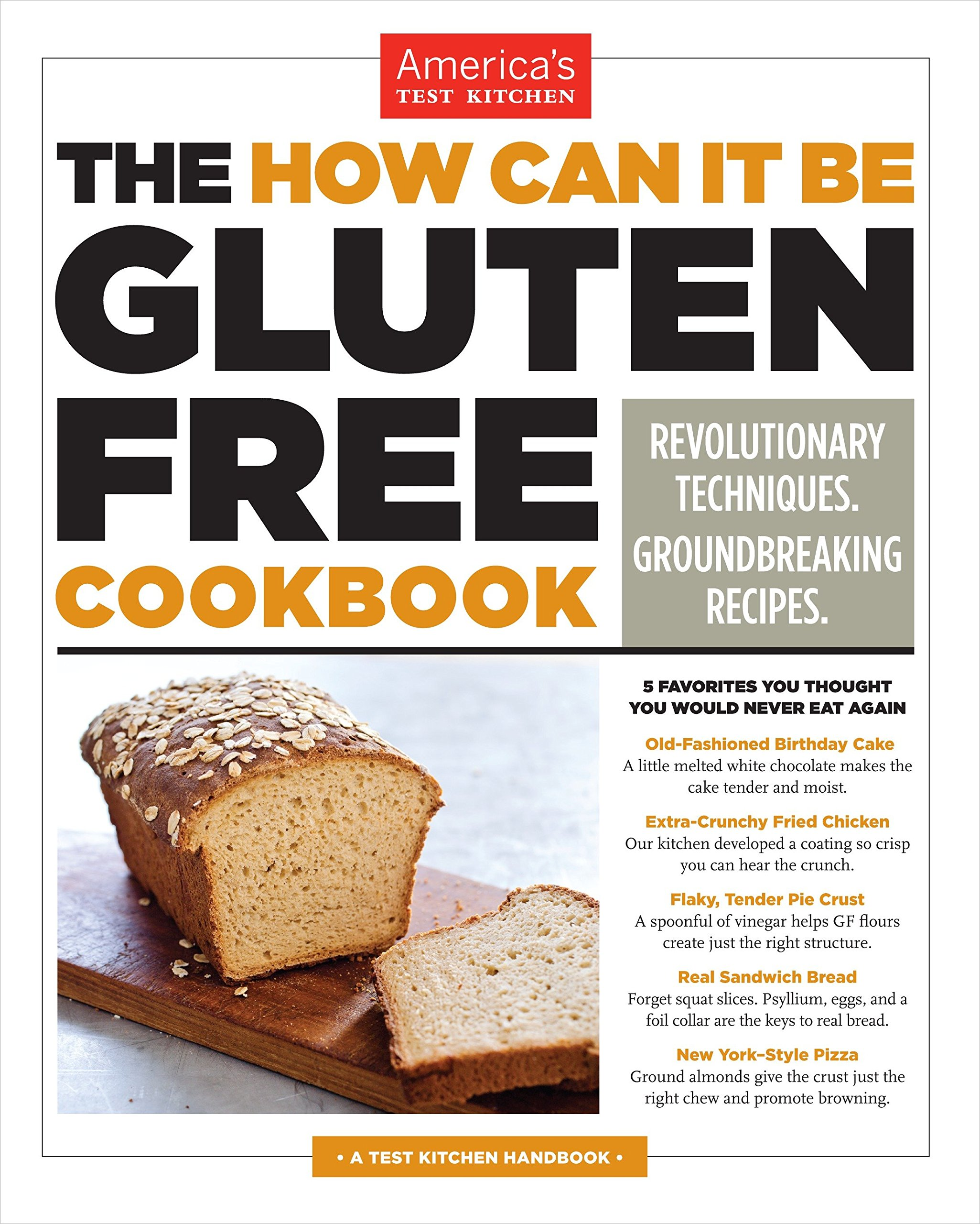 The How Can It Be Gluten Free Cookbook: Revolutionary Techniques. Groundbreaking Recipes. by America s Test Kitchen