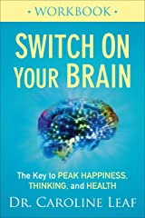 Switch On Your Brain Workbook: The Key to Peak Happiness, Thinking, and Health Kindle Edition