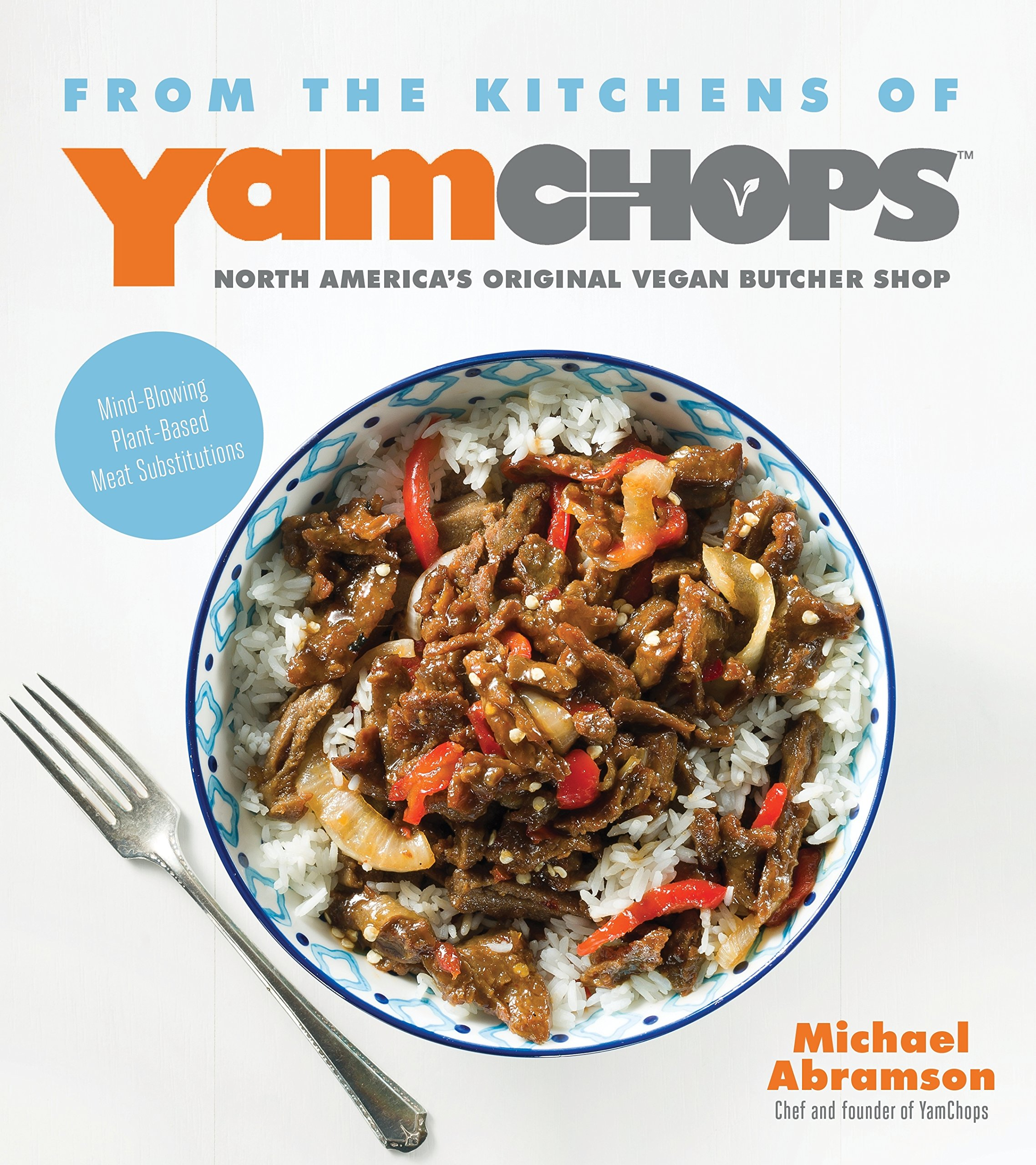 From the Kitchens of YamChops North America's Original Vegan Butcher Shop: Mind-Blowing Plant-Based Meat Substitutions PDF Text fb2 ebook