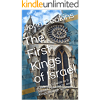 The First Kings of Israel: A Believer's Guide to II Samuel, I Chronicle, and I Kings, through Solomon (English Edition)