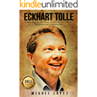Eckhart Tolle: Famous Quotes, Life Story and Life Lesson of Peace, Happiness and Enlightenment (Eckhart Tolle…