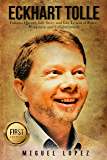 Eckhart Tolle: Famous Quotes, Life Story and Life Lesson of Peace, Happiness and Enlightenment (Eckhart Tolle, Mindfulness, Meditation, Wisdom, Happiness, Yoga, Zen) (English Edition)