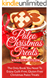 Paleo Christmas Treats: The Only Book You Need To Enjoy Guilt-Free, Gluten Free Christmas Paleo Treats (English Edition)