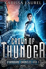 Crown of Thunder: A Young Adult Steampunk Fantasy (Stormbourne Chronicles Book 3) Kindle Edition