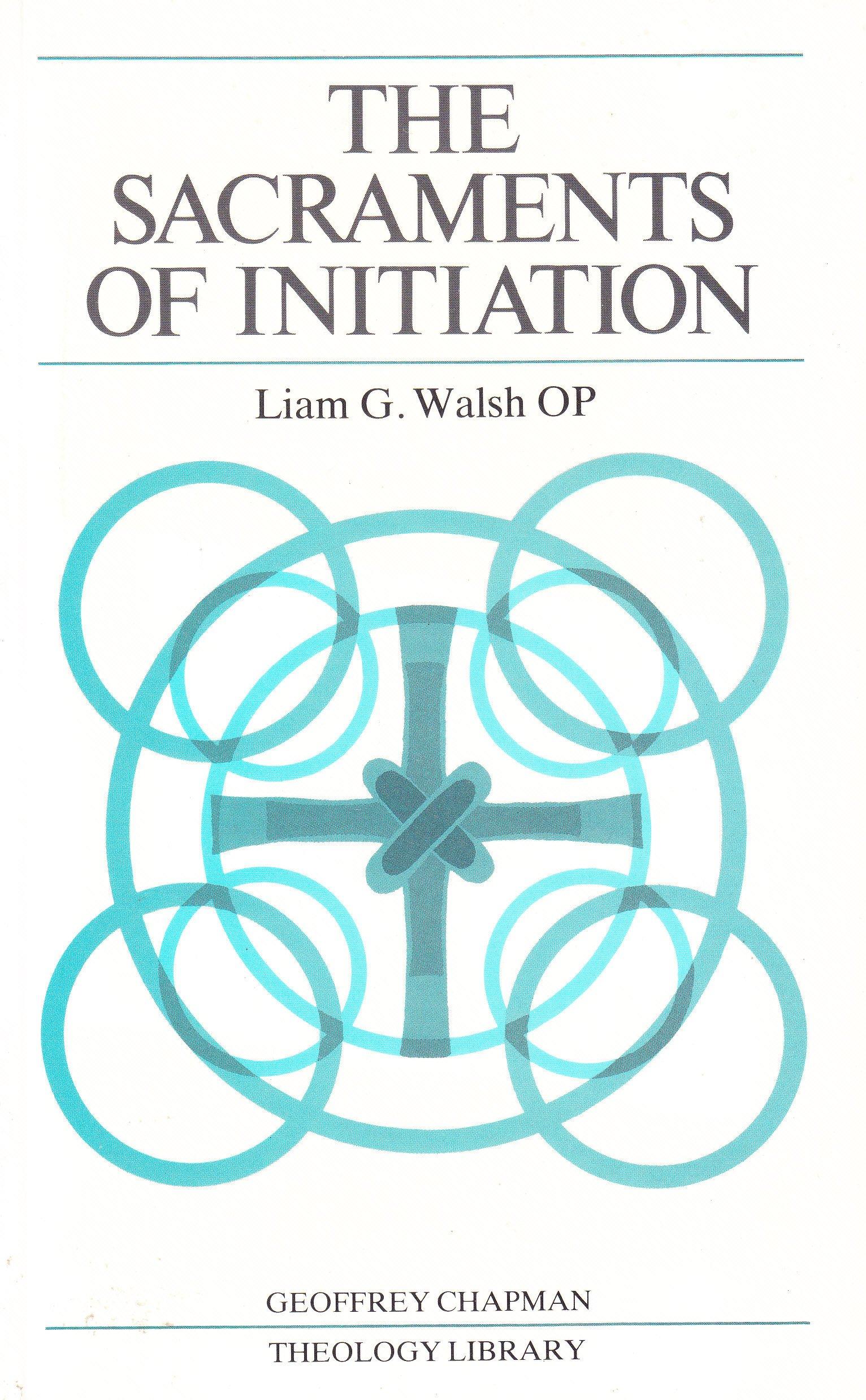 Sacraments of initiation baptism confirmation eucharist liam g sacraments of initiation baptism confirmation eucharist liam g walsh 9780225664997 amazon books buycottarizona