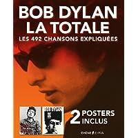 BOB DYLAN LA TOTALE : LES 492 CHANSONS EXPLIQUÉES + 2 POSTERS INCLUS