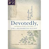 Devotedly: The Personal Letters and Love Story of Jim and Elisabeth Elliot